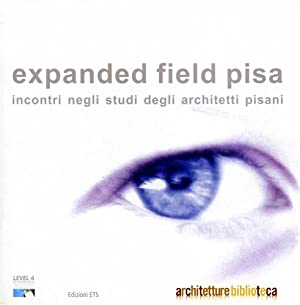 Expanded field Pisa. Incontri negli studi degli architetti pisani.: Pasqualetti,R. Colombini,G. ...