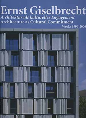 Ernst Giselbrecht. ArchiteKtur als Kulturelles Engagement. Architecture as Cultural Commitment. ...
