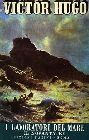 I lavoratori del mare. Il novantatre.: Hugo,Victor.