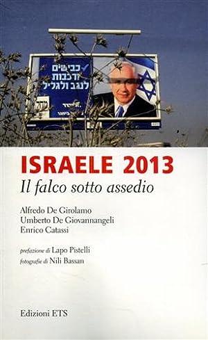 Israele 2013: il falco sotto assedio.: De Girolamo,Alfredo. De Giovannangeli,Umberto. Catassi,...