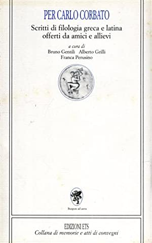 Per Carlo Corbato. Scritti di filologia greca e latina offerti da amici e allievi.: Gentili,Bruno. ...