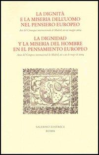 La dignità e la miseria dell'uomo nel pensiero europeo. La dignidad y la miseria del h:...