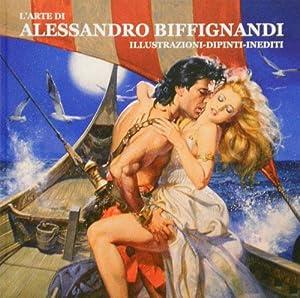 L'Arte di Alessandro Biffignandi. Illustrazioni, dipinti, inediti. La sua prima monografia ...
