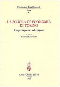 La Scuola di economia di Torino. Co-protagonisti ed epigoni.: Marchionatti,Roberto (a cura di).