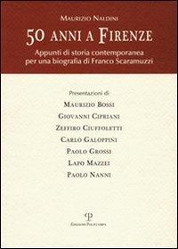 50 anni a Firenze. Appunti di storia contemporanea per una biografia di Franco Scaramuzzi.: Naldini...