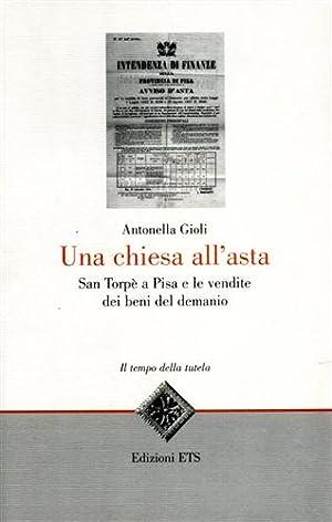 Una chiesa all'asta. San Torpè a Pisa e le vendite dei beni del demanio.: Gioli,...