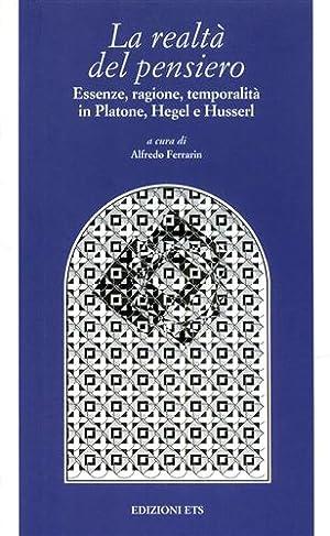 La realtà del pensiero. Essenze, ragione, temporalità in Platone, Hegel e Husserl.: ...