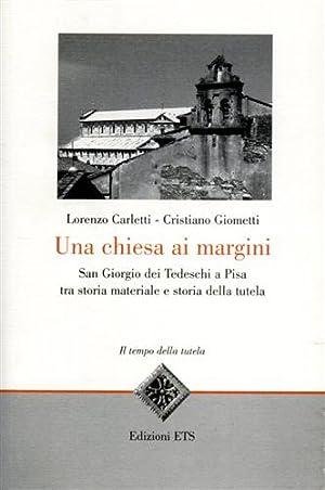 Una chiesa ai margini. San Giorgio dei Tedeschi a Pisa tra storia materiale storia della tutela.: ...