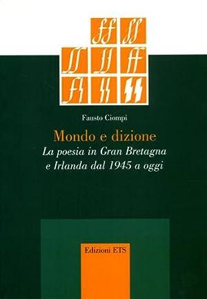 Mondo e dizione. La poesia in Gran Bretagna e Irlanda dal 1945 a oggi.: Ciompi,Fausto.