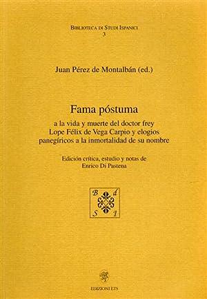 Fama postuma. A la vida y muerte del doctor Frey Lope Félix de Vega Carpio y elogios ...