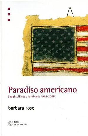 Paradiso americano. Saggi sull'arte e l'anti-arte 1963-2008.: Rose,Barbara.
