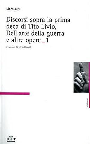Opere. vol.I: De Principatibus. Discorsi sopra la: Machiavelli,Niccolò.