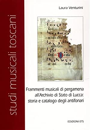 Frammenti musicali di pergamena all'Archivio di Stato di Lucca: storia e catalogo degli antifonari....