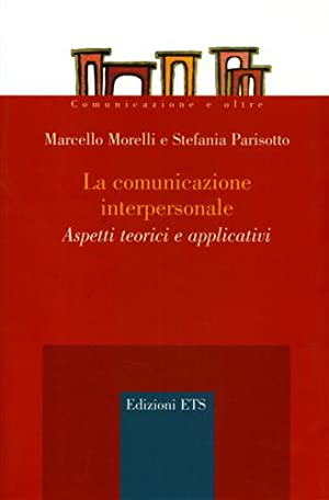La comunicazione interpersonale. Aspetti teorici e applicativi.: Morelli,Marcello. Parisotto,...