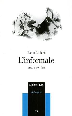 L'informale. Arte e politica.: Godani,Paolo.