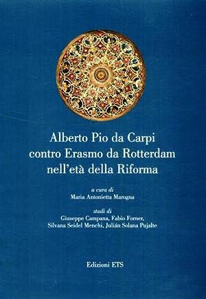 Alberto Pio da Carpi contro Erasmo da Rotterdam nell'età della Riforma.: Campana,...