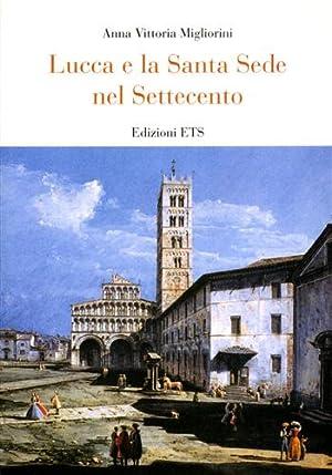 Lucca e la Santa sede nel Settecento.: Migliorini,Anna Vittoria.