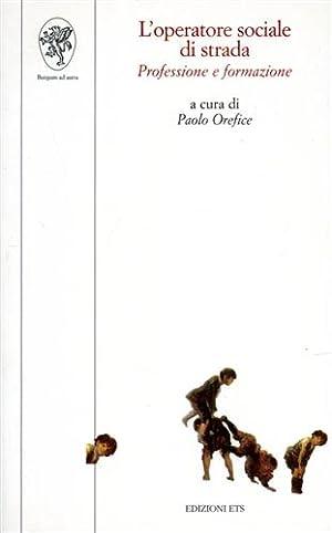 L' operatore sociale di strada. Professione e formazione.: Orefice,Paolo.