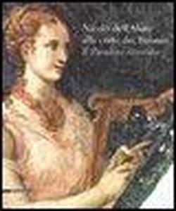 Nicolò dell'Abate alla corte dei Boiardo. Il paradiso ritrovato.: Catalogo della Mostra...