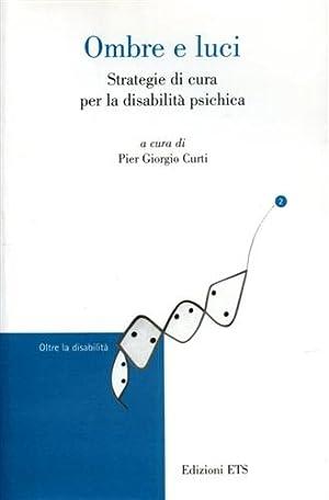 Ombre e luci. Strategie di cura per la disabilità psichica.: Lodovichi,M.T. Lepri,C. Masini,...