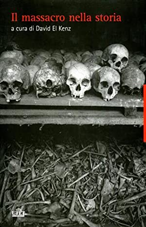 Il massacro oggetto di storia. Dall'antichità a oggi.: El Kenz,David. (a cura di).