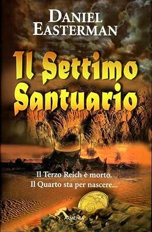 Il settimo Santuario. Il Terzo Reich è morto. Il Quarto sta per nascere.: Easterman,Daniel.