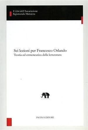 Sei lezioni per Francesco Orlando. Teoria ed ermeneutica della letteratura.: Amalfitano,Paolo. ...