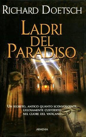 Ladri del Paradiso. Un segreto antico quanto sconvolgente, gelosamente custodito nel cuore del ...