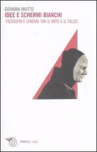 Idee e schermi bianchi. Filosofia e cinema: Invitto, Giovanni.