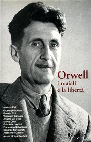 Orwell i maiali e la libertà.: Ronfani,Ugo (a cura di).