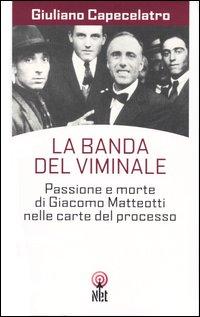 La banda del Viminale. Passione e morte di Giacomo Matteotti nelle carte del processo.: Capecelatro...
