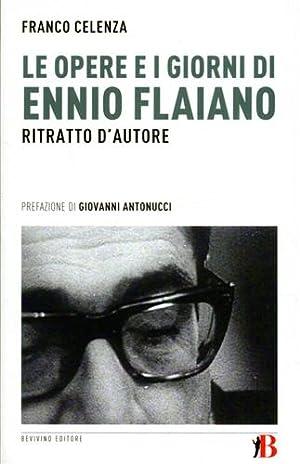 Le opere e i giorni di Ennio Flaiano. Ritratto d'autore.: Celenza,Franco.