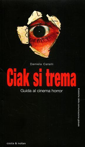 Ciak si trema. Guida al cinema horror.: Catelli,Daniela.