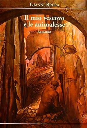 Il mio vescovo e le animalesse. (romanzo).: Brera,Gianni.