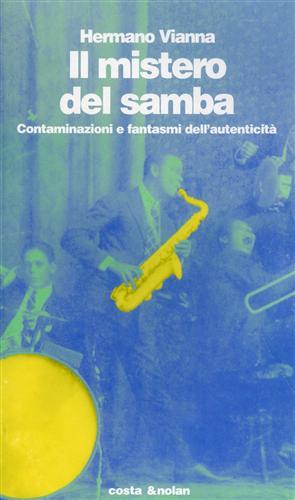 Il mistero del samba. Contaminazione e fantasmi dell'autenticità.: Vianna,Hermano.