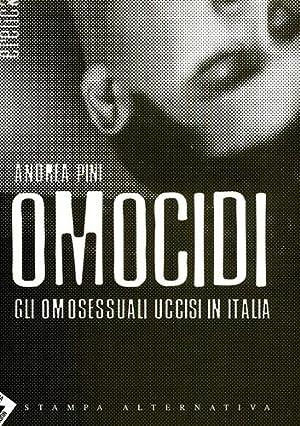 Omocidi. Gli omosessuali uccisi in Italia.: Pini,Andrea.