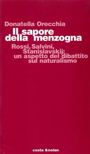Il sapore della menzogna. Rossi, Salvini, Stanislavskij: un aspetto del dibattito sul naturalismo.:...