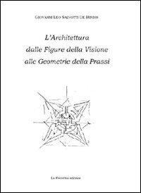 L'architettura dalle figure della visione.: Salviotti De Bindis,Giovanni Leo.