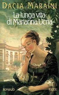 La lunga vita di Marianna Ucrìa.: Maraini,Dacia.