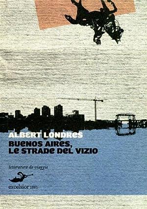 Buenos Aires, le strade del vizio.: Londres,Albert.