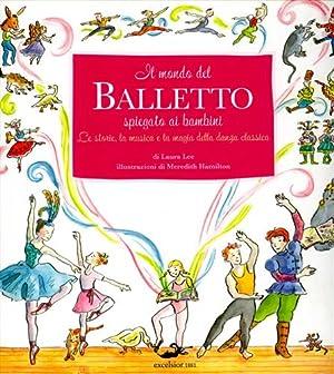 Il mondo del Balletto spiegato ai bambini.: Lee,Laura.
