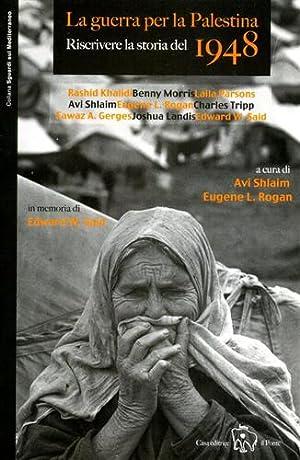 La guerra per la Palestina. Riscrivere la storia del 1948.: Shlaim,Avi. Rogan,Eugene L. (a cura di.
