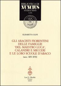 Gli abacisti fiorentini delle famiglie 'del maestro Luca', Calandri e Micceri e le loro ...