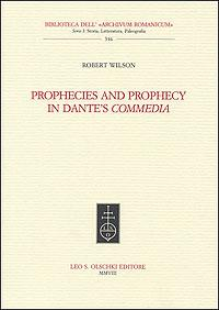 Prophecies and prophecy in Dante's Commedia.: Wilson, Robert.