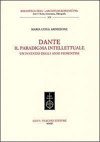 Dante. Il paradigma intellettuale. Un'inventio degli anni fiorentini.: Ardizzone, Maria Luisa.