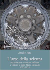 L'arte della scienza. Architettura e cultura militare: Fara, Amelio.
