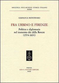 Fra Urbino e Firenze. Politica e diplomazia nel tramonto dei della Rovere (1574 - 1631).: Montinaro...