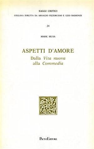 Aspetti d'amore. Dalla Vita nuova alla Commedia.: Musa,Mark.