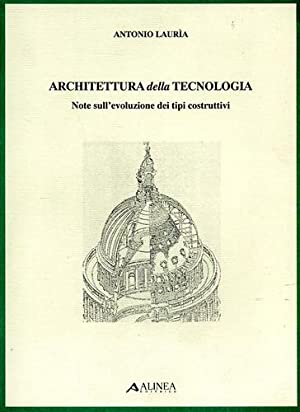 Architettura della tecnologia. Note sull'evoluzione dei tipi costruttivi.: Lauria,Antonio.