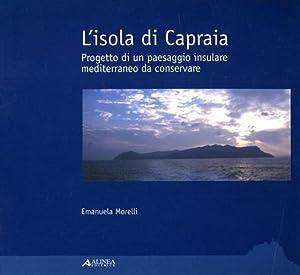 L'Isola di Capraia. Progetto di un paesaggio: Morelli,Emanuela.